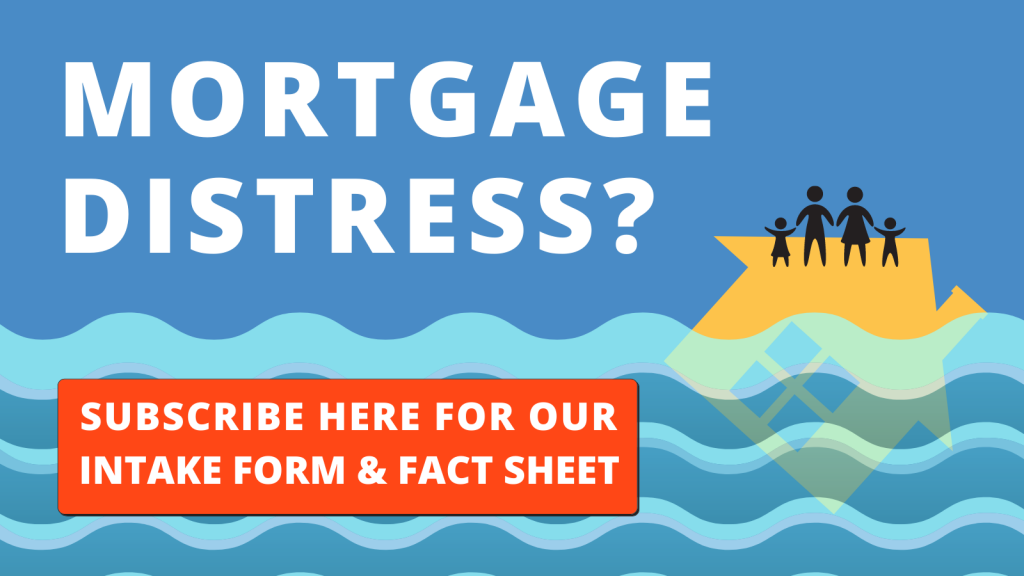 Mortgage Distress? Click here to subscribe and receive our intake form and forbearance fact sheet.