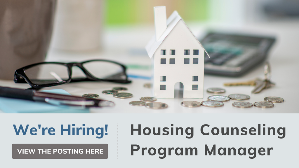 Now Hiring Housing Counseling Program Manager, Apply by August 15. Click here to view the posting and details